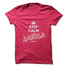 Keep Calm And Let LAUREN Handle It - #tshirt inspiration #sweater hoodie. ORDER NOW => https://www.sunfrog.com/No-Category/Keep-Calm-And-Let-LAUREN-Handle-It.html?68278