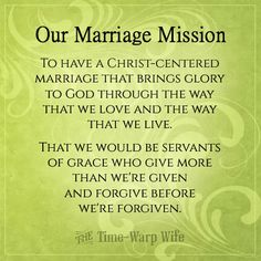 Marriage Mission - To have a Christ centered marriage that brings glory to God through the way that we love and the way that we live. That we would be servants of grace who give more than we've given and forgive before we're forgiven. - The Time Warp Wife Christ Centered Marriage, Marriage Prayer, Biblical Marriage, Marriage Relationship, Marriage And Family, Marriage Advice, Relationships, Marriage Goals, Strong Marriage Quotes