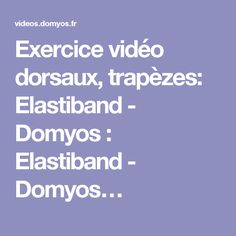 Exercice vidéo dorsaux, trapèzes: Elastiband - Domyos : Elastiband - Domyos…
