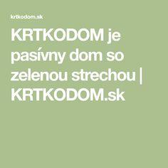 KRTKODOM je pasívny dom so zelenou strechou | KRTKODOM.sk