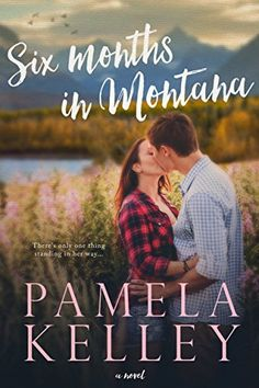 Six Months in Montana, by Pamela Kelley
