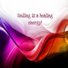 Smiling is a healing energy ~