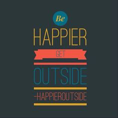 It really is as simple as this:  #happieroutside