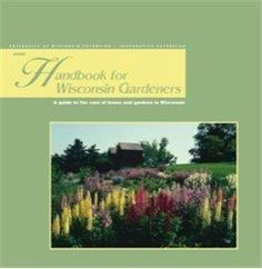 Handbook For Wisconsin Gardeners. This Is The Same Resource Used By Many  Wisconsin Master Gardeners When Fielding Gardening Questions.