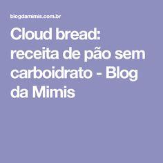 Cloud bread: receita de pão sem carboidrato - Blog da Mimis