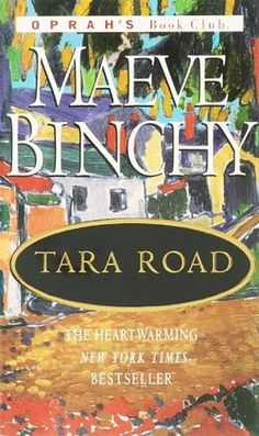 Tara Road by Maeve Binchy. One of Charla's favorites. If you want to read a novel set in Ireland, or if you like Oprah's recommendations, you can pick up a copy of this one at either library!