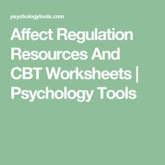 Affect Regulation Resources And CBT Worksheets | Psychology Tools