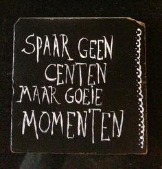 Spaar geen centen maar goede momenten...voor meer inspiratie www.stylingentrends.nl of www.facebook.com/stylingentrends #interieurstyling #verkoopstyling #woningfotografie