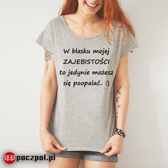 W blasku mojej zajebistości to jedynie możesz się poopalać :) Why Are You Laughing, More Than Words, Best Quotes, Quotations, T Shirts For Women, Memes, Funny, How To Wear, Outfits
