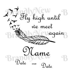 Fly High Until We Meet Again Design / Sympathy / Feather / Rip Tattoos For Dad, In Loving Memory Tattoos, Grandma Tattoos, Brother Tattoos, Dad Tattoo In Memory Of, Rip Grandpa Tattoo, Mom Name Tattoos, Brother Tattoo Quotes, Family Tattoos
