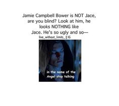 """Previous pinner: """"JAMIE IS JACE PEOPLE!! STOP BEING MUNDANES. START BEING SHADOWHUNTERS. AND SUCK IT UP!!!!"""" (I love that: Start being Shadowhunters and suck it up!)"""
