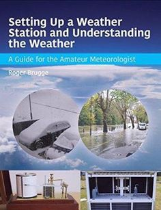Setting up a weather station and understanding the weather : a guide for the amateur meteorologist / Roger Brugge (2016)
