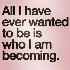 Yes. Love who I am.