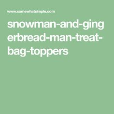 snowman-and-gingerbread-man-treat-bag-toppers