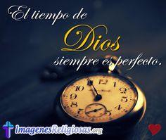 El tiempo de DIOS es perfecto.. http://fotoseimagenesreligiosas.blogspot.com/2012/10/el-tiempo-de-dios-siempre-es-perfecto.html