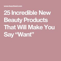"""25 Incredible New Beauty Products That Will Make You Say """"Want"""""""