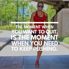 The moment when you want to quit is the moment when you need to keep pushing. http://healthyquickly.com