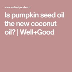 With natural beauty and wellness mavens raving about its benefits, pumpkin seed oil is carving out a spot on the kitchen-to-beauty scene. Pumpkin Seed Oil, Coconut Oil, Essential Oils, Wellness, Healthy, Health, Essential Oil Uses, Essential Oil Blends
