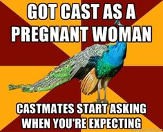 thespian peacock Lol. This has LEGIT happened to me. #Anelle #SteelMagnolias #Freshmanyear