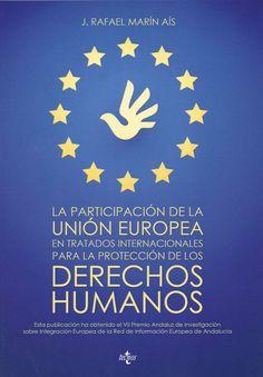 La participación de la Unión Europea en tratados internacionales para la protección de los derechos humanos / J. Rafael Marín Aís.. -- Madrid, 2013.