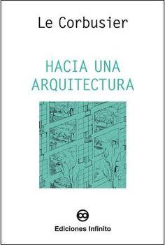 Hacia una arquitectura // Le Corbusier // Libros de Ediciones Infinito // NOVEDAD EDITORIAL