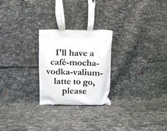I'll have a café-mocha-vodka-valium-latte to go, please-bag cotton quote shopping bag re-usable grocery bag tote gift for her gift for him. €10.95, via Etsy.