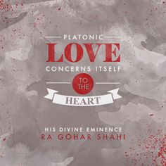 Today's quote is from The Religion of God by His Divine Eminence RA Gohar Shahi. 'Platonic love concerns itself to the heart.'