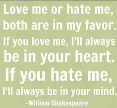 Love me or hate me, wise words from William Shakespeare