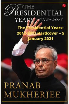 The Presidential Years: 2012-2017 Hardcover – 5 January 2021 Books To Buy, Books To Read, First Citizens, Political Spectrum, Political Figures, News India, Emotional Intelligence, Great Books, Books Online