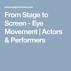 From Stage to Screen - Eye Movement | Actors & Performers