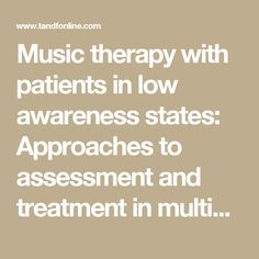 Music therapy with patients in low awareness states: Approaches to assessment and treatment in multidisciplinary care: Neuropsychological Rehabilitation: Vol 15, No 3-4