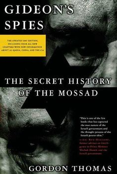 Gideon's Spies: The Secret History of the Mossad by Gordon Thomas. $12.42. 740 pages. Publisher: St. Martin's Griffin; 6 edition (April 1, 2010). Author: Gordon Thomas