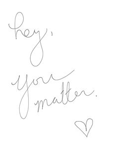 You matter. Hold on. <3