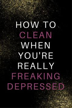 Cleaning when depressed can be really difficult. Here are some tips and tricks to help you clean when you feel like total crap.