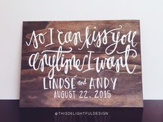 So I can kiss you anytime I want | Sweet Home Alabama Quote | Home Decor | Wedding Signage | Custom Hand Lettering | Modern Calligraphy ||   This Delightful Design by Katie Clark | katieclarkk.com