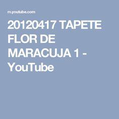 20120417 TAPETE FLOR DE MARACUJA 1 - YouTube