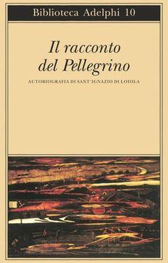 Il racconto del Pellegrino | Ignazio di Loyola (sant') - Adelphi Edizioni