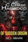 """""""Of Sudden Origin: Tribulation""""  ***  C. Chase Harwood  (2014)"""
