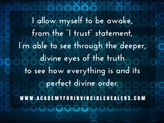 "I allow myself to be awake, from the ""I trust"" statement, I'm able to see through the deeper #divine eyes of the truth to see how everything is in its perfect divine order."