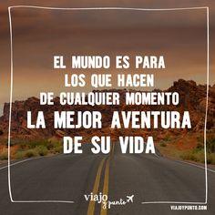 El mundo es para los que hacen de cualquier momento la mejor aventura de su vida. #viajoypunto #inspiración #viaje #viajar #frase #travel #quote #español