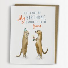 If It Cant Be My Birthday Meerkat Card Funny by emilymcdowelldraws, $4.50