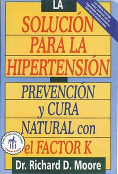 La Solucion Para La Hipertension/ The High Blood Pressure Solution: Prevencion Y Cura Con El Factor K/ Na...