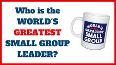 Who Is the World's Greatest Small Group Leader? http://smallgroupleadership.com/2017/02/01/what-a-great-leader-is-and-isnt/