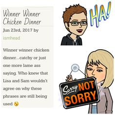 Winner winner chicken dinner...catchy or just one more lame ass saying. Who knew that Lisa and Sam wouldn't agree on why these phrases are still being used 😉