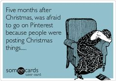 Five months after Christmas, was afraid to go on Pinterest because people were posting Christmas things.....