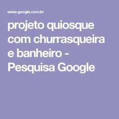 projeto quiosque com churrasqueira e banheiro - Pesquisa Google