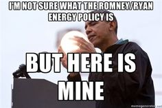 Wizard Obama - I'm not sure what the Romney/Ryan energy policy is, but here is mine