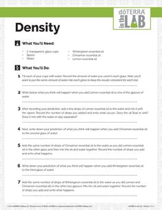 doTERRA in the Lab uses essential oils to teach basic scientific principles. This worksheet corresponds with the density science experiment found here: https://www.youtube.com/watch?v=tvE6dVoKYJo