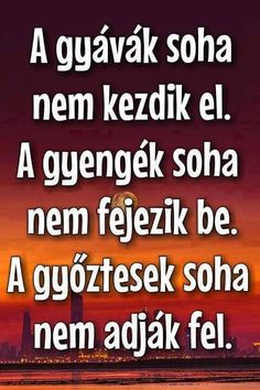 A győztesek soha nem adják fel! Qoutes, Life Quotes, Motivational Quotes, Inspirational Quotes, Learning Quotes, Affirmation Quotes, Wallpaper Quotes, Picture Quotes, Einstein