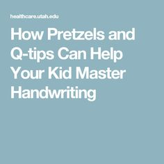 How Pretzels and Q-tips Can Help Your Kid Master Handwriting